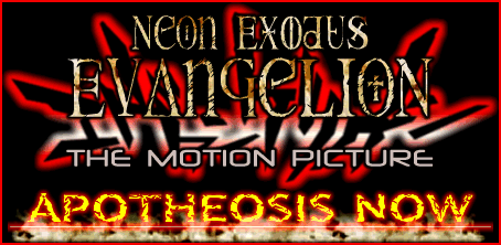 Neon Exodus Evangelion the Motion Picture: Apotheosis Now